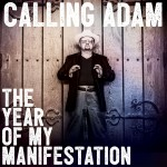 Calling Adam - The Year of my Manifestation