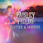Paisley Fields - Glitter & Sawdust